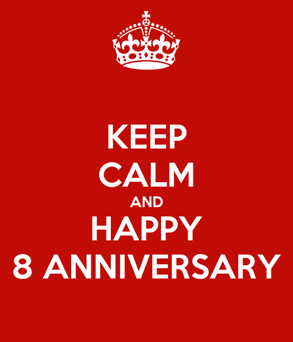 KEEP CALM AND HAPPY 8 ANNIVERSARY