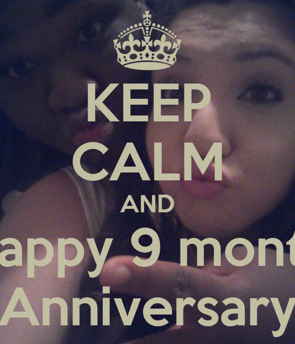KEEP CALM AND Happy 9 month Anniversary