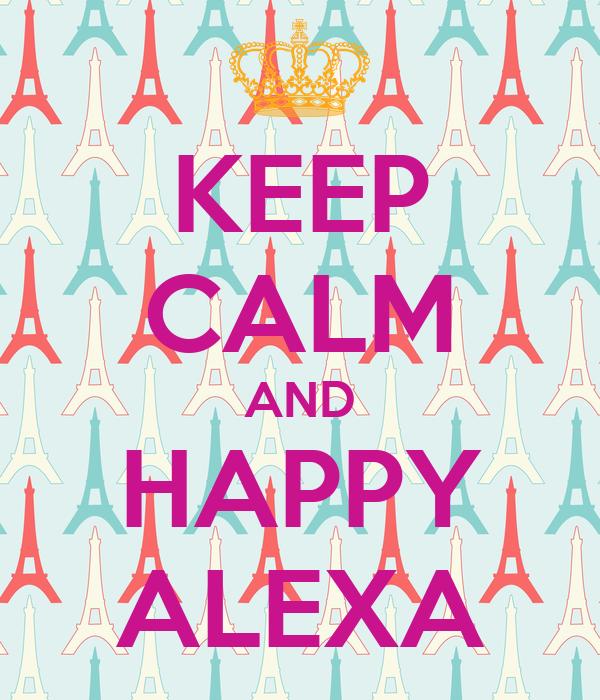 KEEP CALM AND HAPPY ALEXA