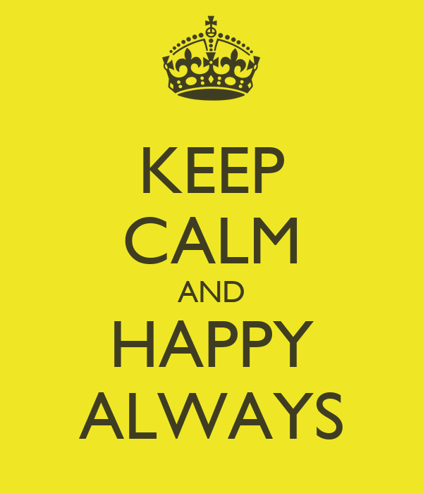 KEEP CALM AND HAPPY ALWAYS