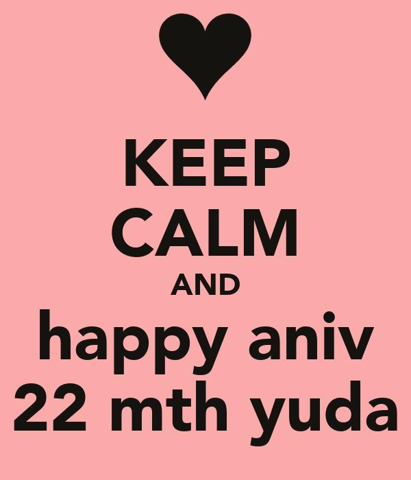 KEEP CALM AND happy aniv 22 mth yuda