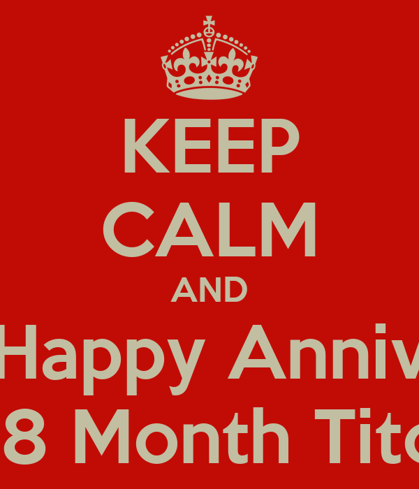 KEEP CALM AND Happy Anniv 18 Month Tito