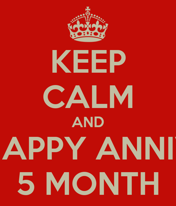 KEEP CALM AND HAPPY ANNIV 5 MONTH