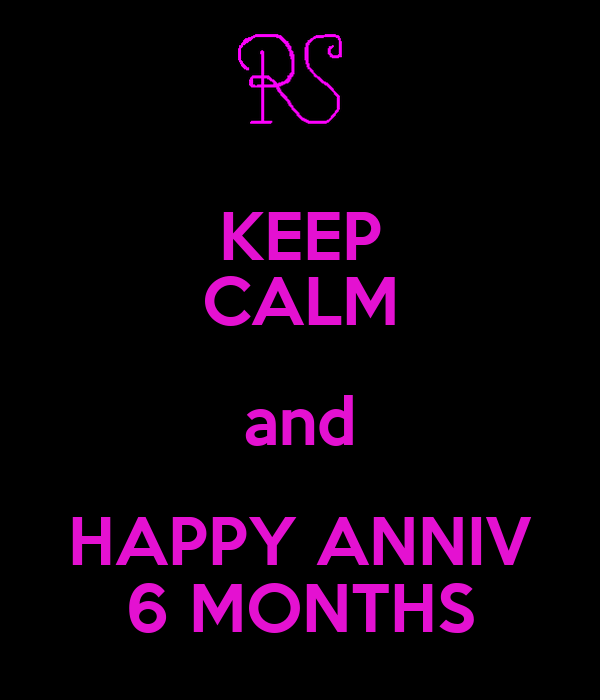 KEEP CALM and HAPPY ANNIV 6 MONTHS