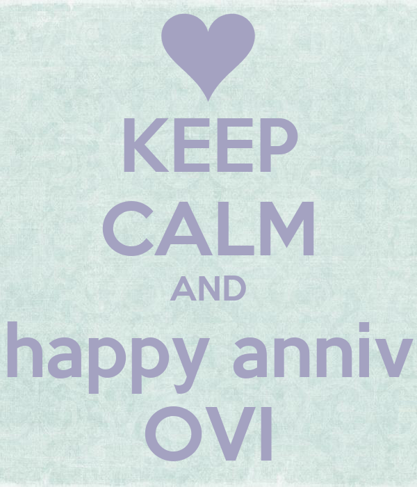 KEEP CALM AND happy anniv OVI