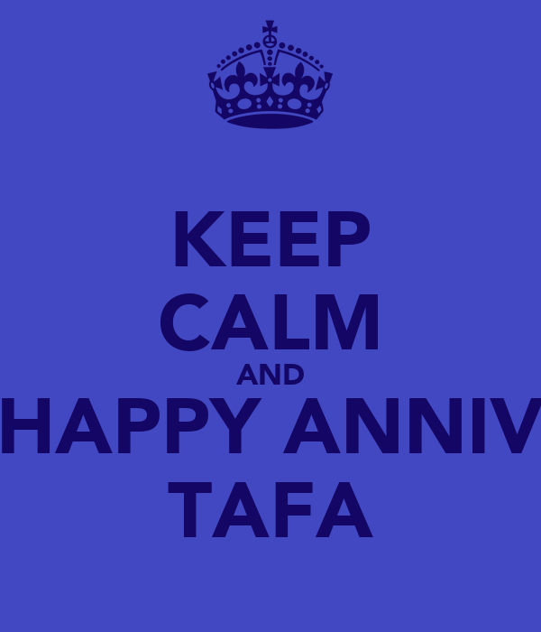 KEEP CALM AND HAPPY ANNIV TAFA