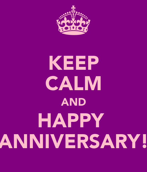 KEEP CALM AND HAPPY  ANNIVERSARY!