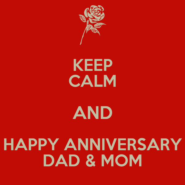 KEEP CALM AND HAPPY ANNIVERSARY DAD & MOM