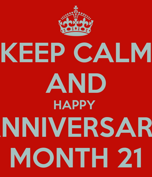 KEEP CALM AND HAPPY  ANNIVERSARY MONTH 21