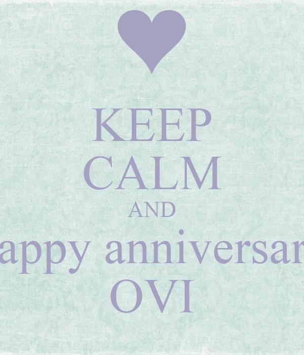 KEEP CALM AND happy anniversary OVI