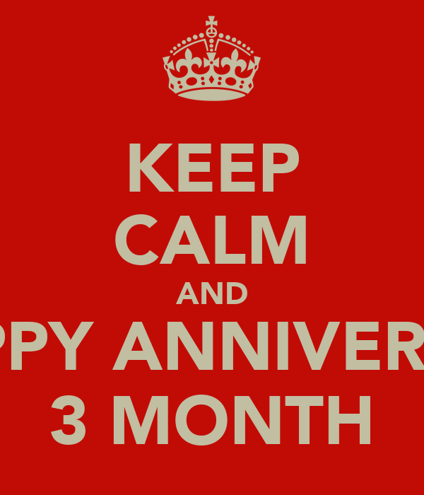 KEEP CALM AND HAPPY ANNIVERSAY 3 MONTH
