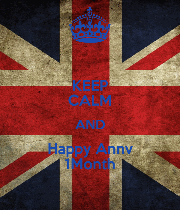 KEEP CALM AND Happy Annv 1Month