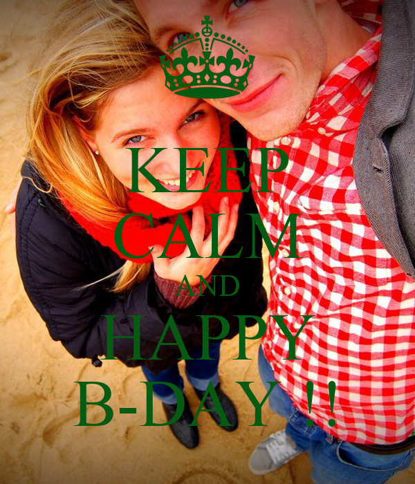 KEEP CALM AND HAPPY B-DAY !!