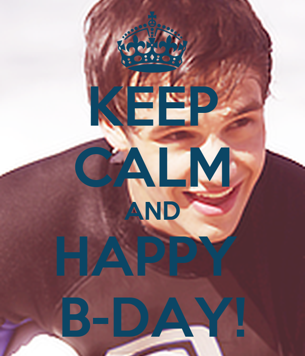 KEEP CALM AND HAPPY  B-DAY!