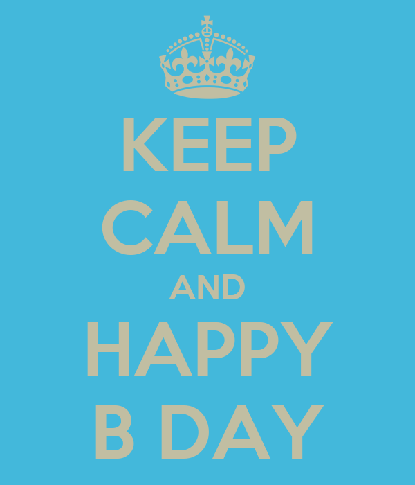 KEEP CALM AND HAPPY B DAY