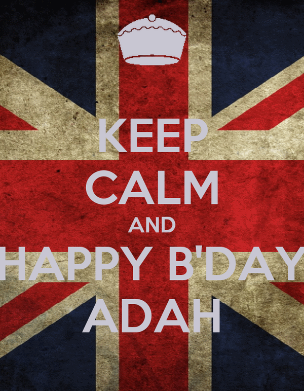 KEEP CALM AND  HAPPY B'DAY  ADAH