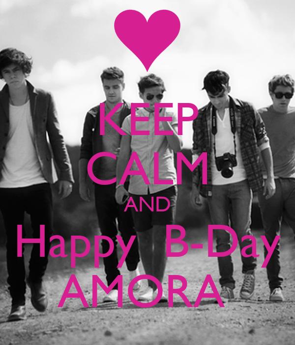 KEEP CALM AND Happy  B-Day AMORA