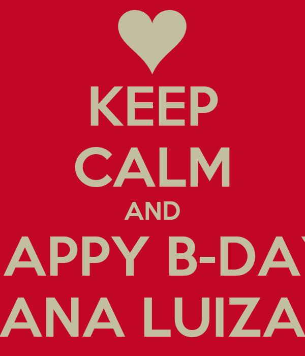 KEEP CALM AND HAPPY B-DAY ANA LUIZA