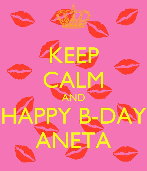 KEEP CALM AND HAPPY B-DAY ANETA