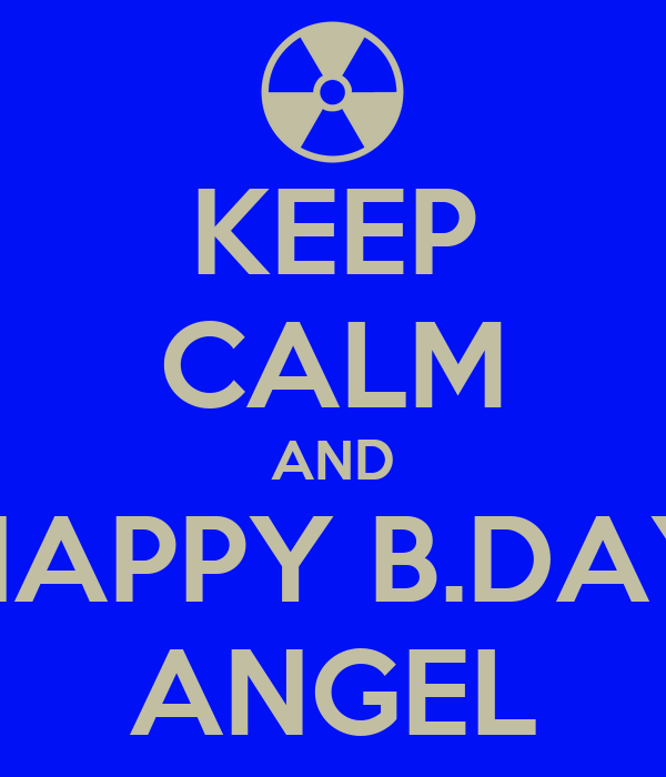 KEEP CALM AND HAPPY B.DAY ANGEL