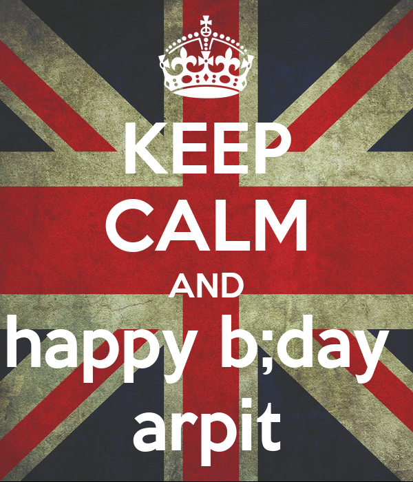 KEEP CALM AND happy b;day  arpit