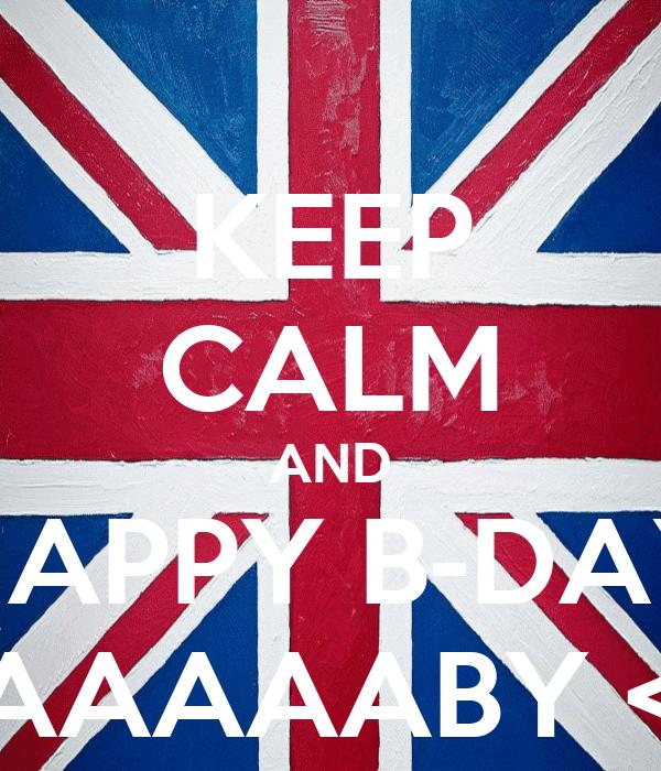 KEEP CALM AND HAPPY B-DAY BAAAAABY <3
