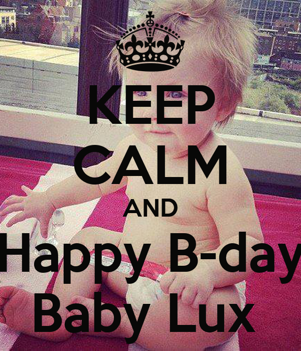 KEEP CALM AND Happy B-day  Baby Lux