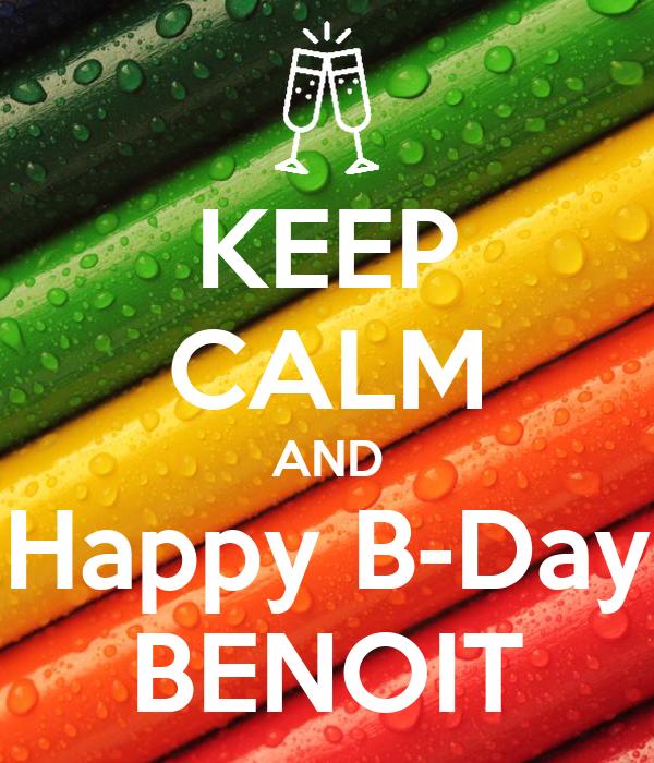 KEEP CALM AND Happy B-Day BENOIT