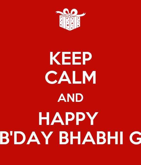 KEEP CALM AND HAPPY  B'DAY BHABHI G