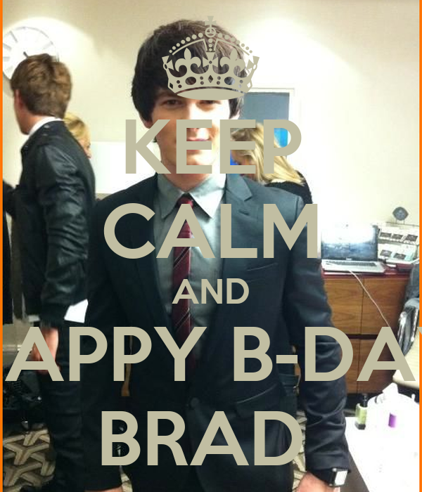 KEEP CALM AND HAPPY B-DAY BRAD
