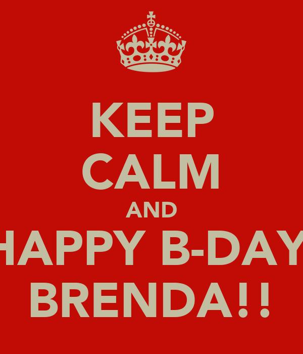 KEEP CALM AND HAPPY B-DAY  BRENDA!!