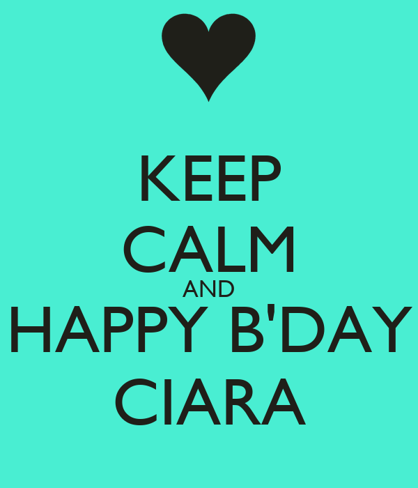 KEEP CALM AND HAPPY B'DAY CIARA