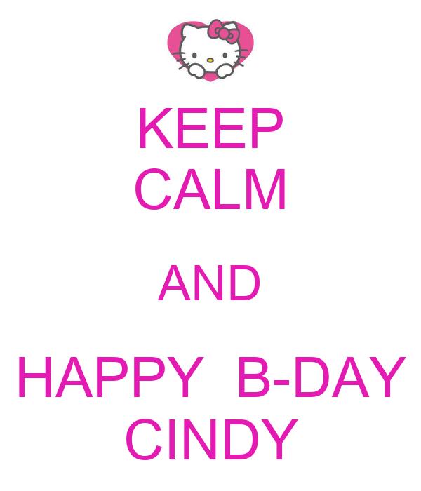 KEEP CALM AND HAPPY  B-DAY CINDY