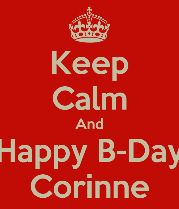 Keep Calm And Happy B-Day Corinne