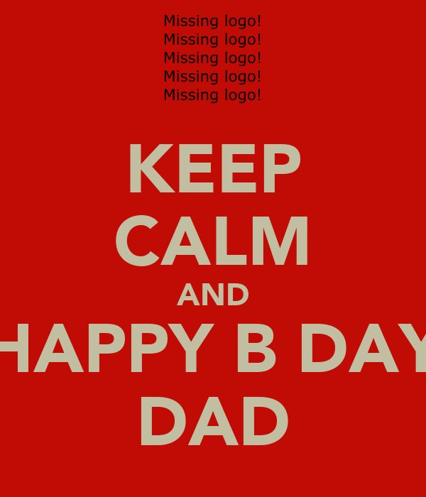 KEEP CALM AND HAPPY B DAY DAD
