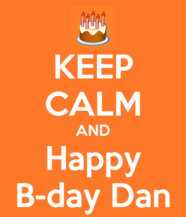 KEEP CALM AND Happy B-day Dan