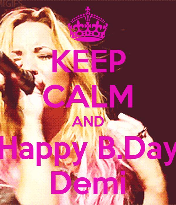KEEP CALM AND Happy B.Day Demi