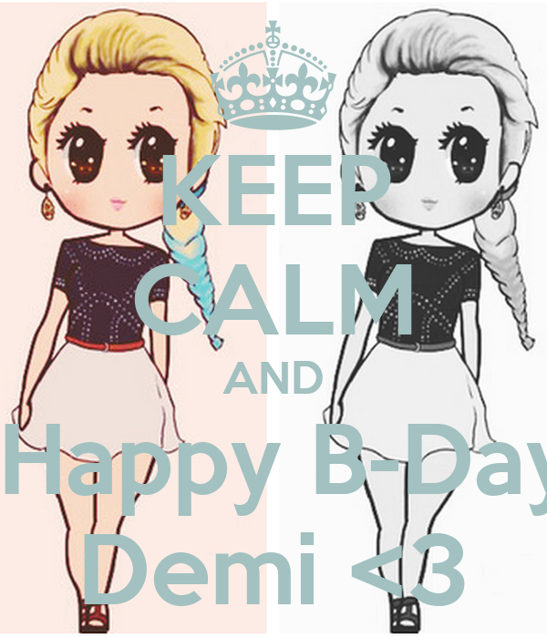 KEEP CALM AND  Happy B-Day Demi <3