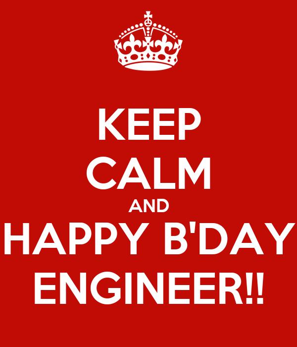KEEP CALM AND HAPPY B'DAY ENGINEER!!
