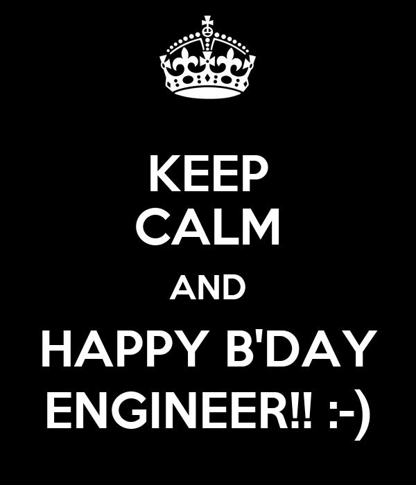 KEEP CALM AND HAPPY B'DAY ENGINEER!! :-)
