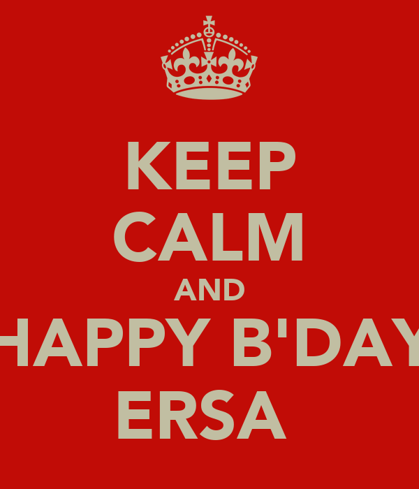 KEEP CALM AND HAPPY B'DAY ERSA