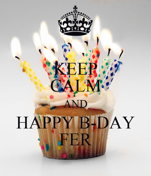 KEEP CALM AND HAPPY B-DAY FER