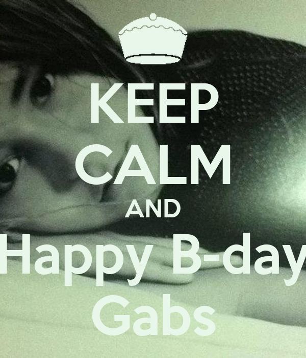 KEEP CALM AND Happy B-day Gabs