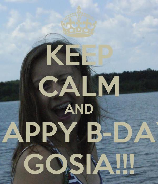 KEEP CALM AND HAPPY B-DAY GOSIA!!!