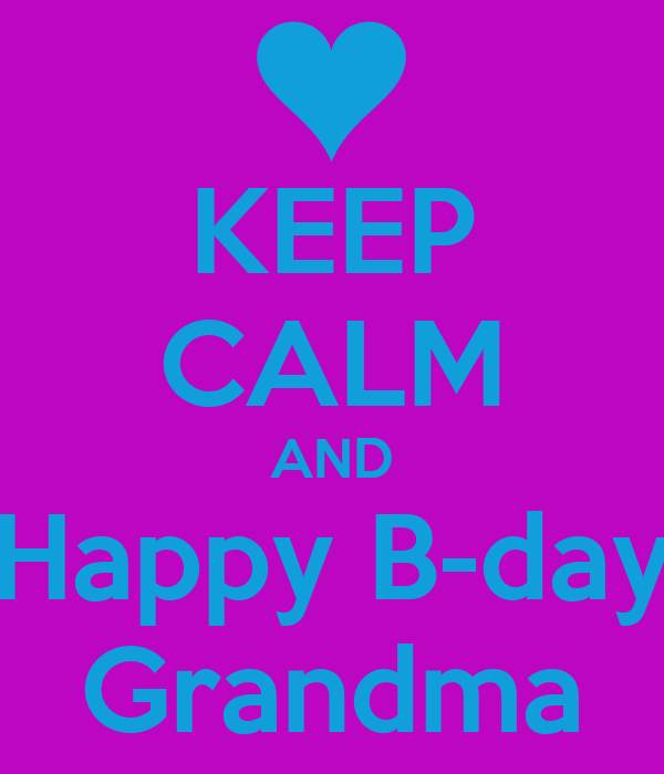 KEEP CALM AND Happy B-day Grandma