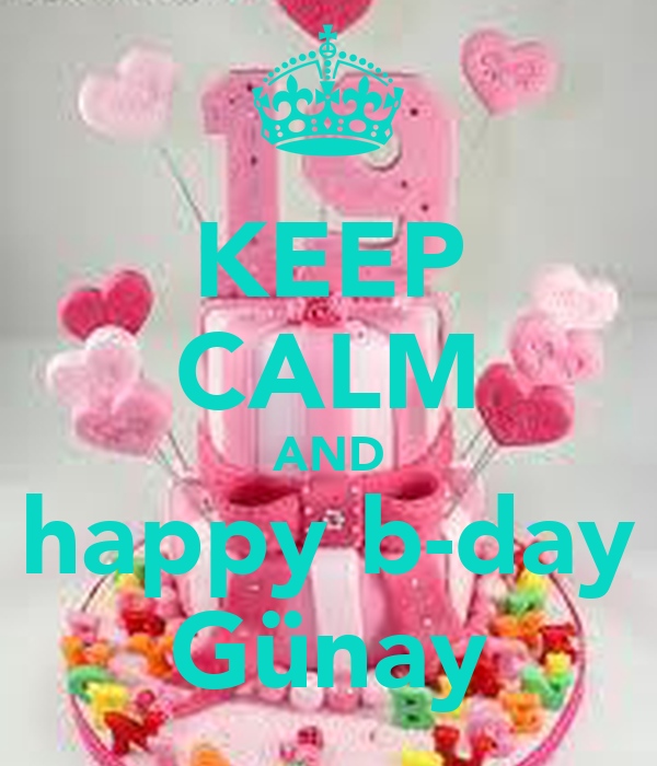 KEEP CALM AND happy b-day Günay