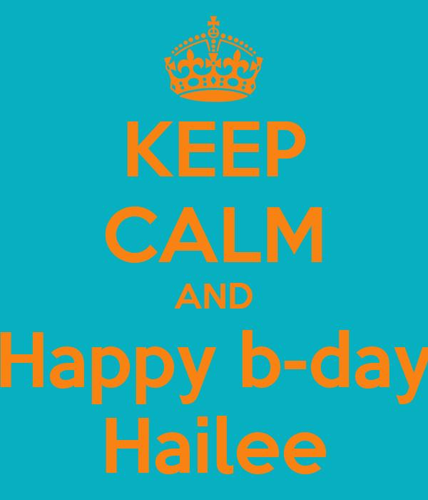 KEEP CALM AND Happy b-day Hailee