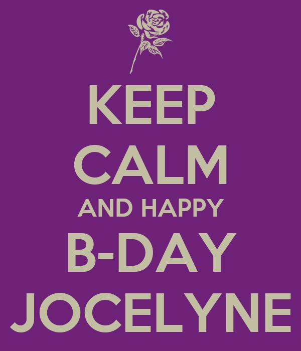 KEEP CALM AND HAPPY B-DAY JOCELYNE