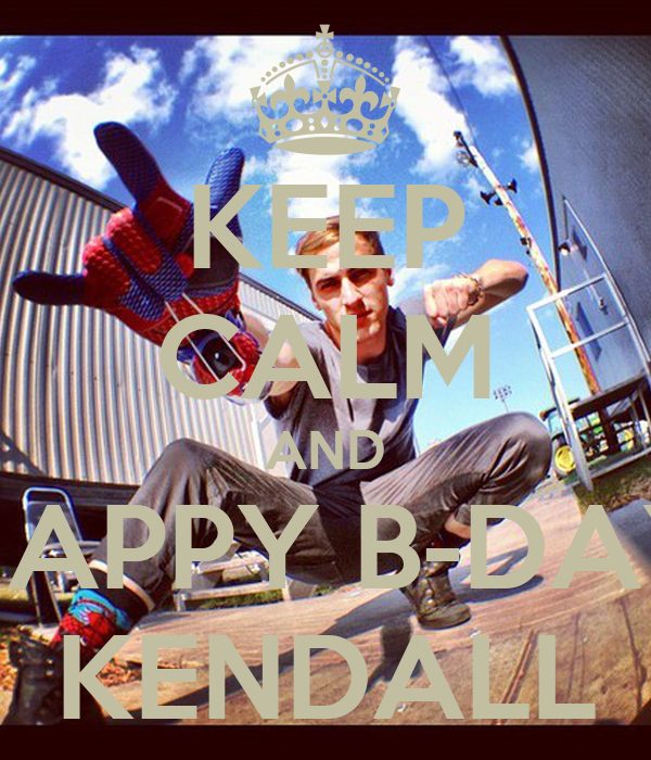 KEEP CALM AND HAPPY B-DAY KENDALL