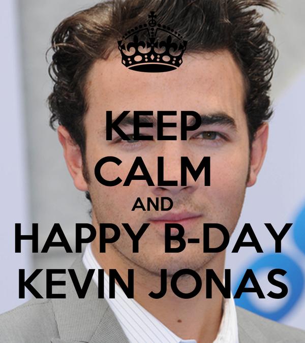 KEEP CALM AND HAPPY B-DAY KEVIN JONAS